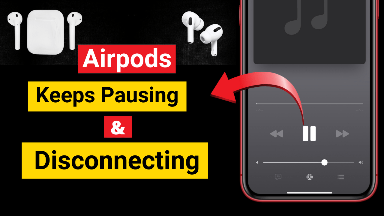 How to Fix AirPods Pro Keep Pausing on Their Own